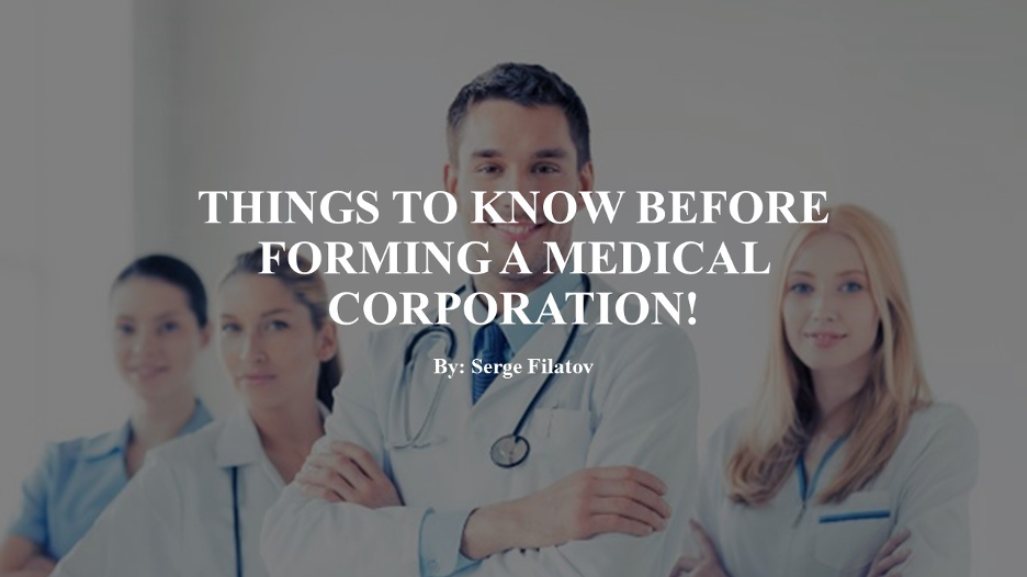 THINGS TO KNOW BEFORE FORMING A MEDICAL CORPORATION!
